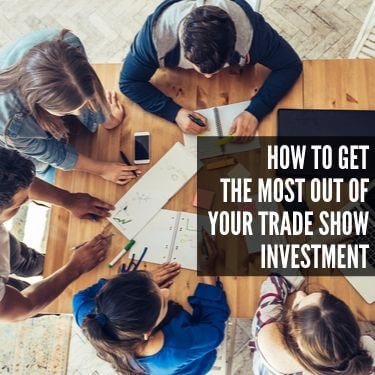 How to Get the Most out of Your TRade SHow Investment