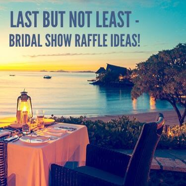 Last But Not Least Bridal Show Raffle Ideas