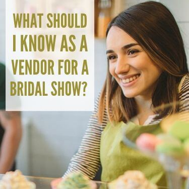 What Should I Know As A Vendor For A Bridal Show
