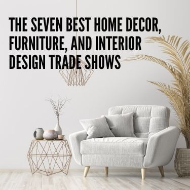The Seven Best Home Decor, Furniture, and Interior Design Trade Shows