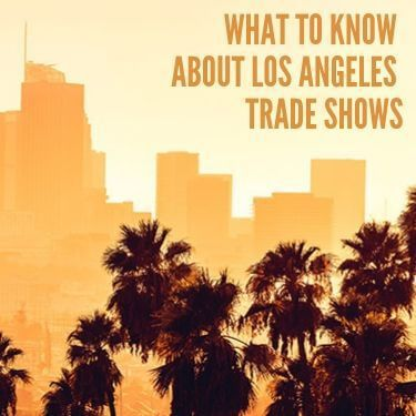 What to Know About Los Angeles Trade Shows