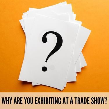 Why are You Exhibiting at a Trade Show