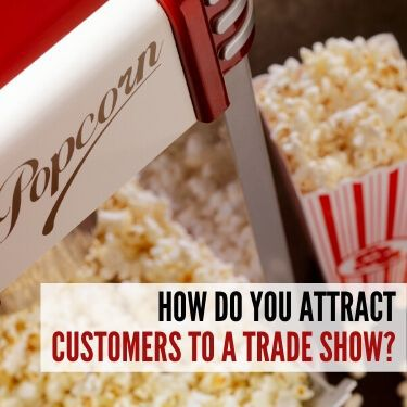 How Do You Attract Customers to a Trade Show