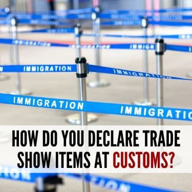 How Do You Declare Trade Show Items at Customs