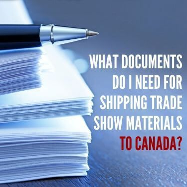 What Documents Do I need for Shipping Trade Show Materials to Canada