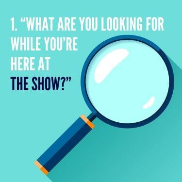 What are you looking for while you're here at the show