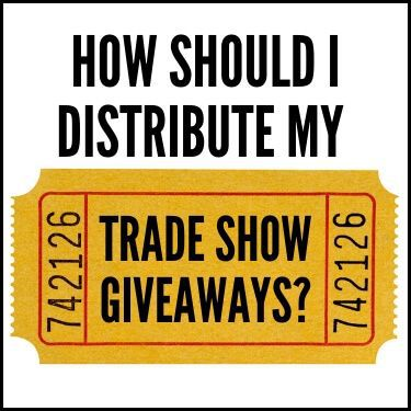 How Should I Distribute My Trade Show Giveaways