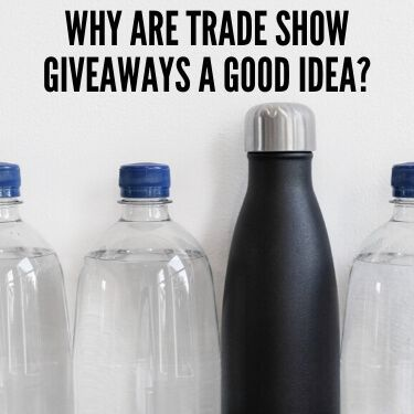 Why Are Trade Show Giveaways a Good Idea
